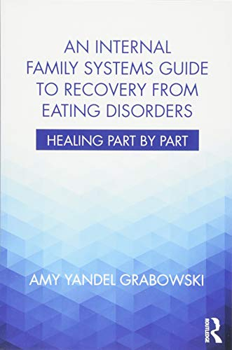 An Internal Family Systems Guide to Recovery from Eating Disorders
