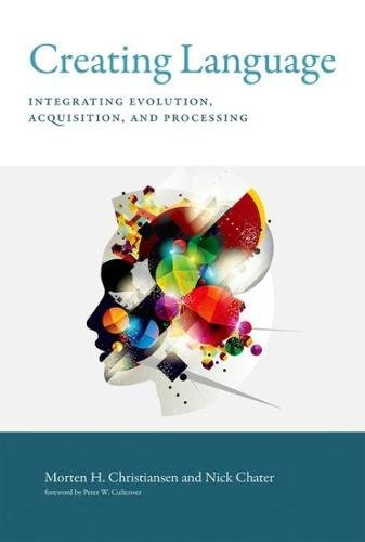 Creating Language: Integrating Evolution, Acquisition, and Processing (The MIT Press) by imusti