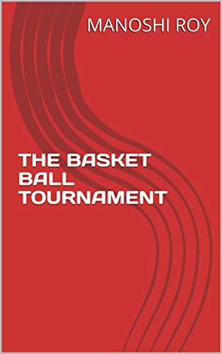 THE BASKET BALL TOURNAMENT por MANOSHI ROY