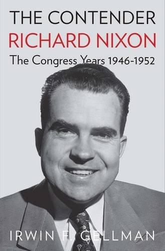 The Contender: Richard Nixon, the Congress Years, 1946-1952