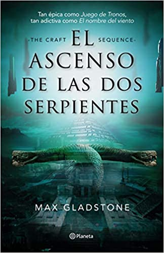 El ascenso de las dos serpientes – Max Gladstone