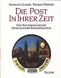 Die Post in ihrer Zeit. Eine Kulturgeschichte menschlicher Kommunikation