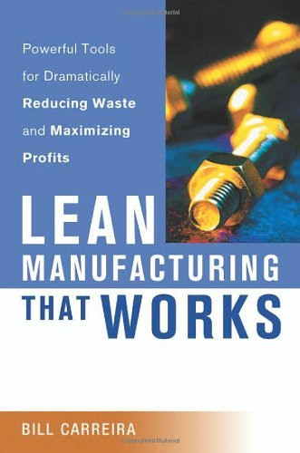 Lean Manufacturing That Works: Powerful Tools for Dramatically Reducing Waste and Maximizing Profits 1st (first) Edition by Carreira, Bill [2004]