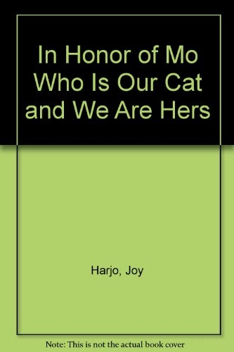 In Honor of Mo Who Is Our Cat and We Are Hers