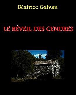 LE RÉVEIL DES CENDRES (French Edition) by [GALVAN, Béatrice]