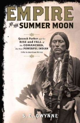 (hardcover) [S. C. Gwynne] Empire of The Summer Moon_ Quanah Parker and The Rise and Fall of The Comanches, The Most Powerful Indian Tribe in American History
