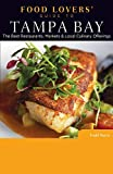 Food Lovers  Guide to® Tampa Bay: The Best Restaurants, Markets & Local Culinary Offerings (Food Lovers  Series)