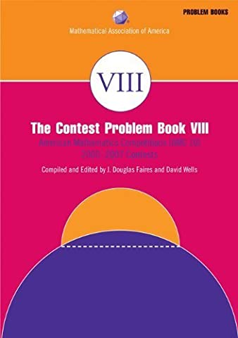 The Contest Problem, Book VIII (MAA Problem Book Series) by J. Douglas Faires Published by Mathematical Assn of Amer (2008) (The Contest Problem Book Viii)