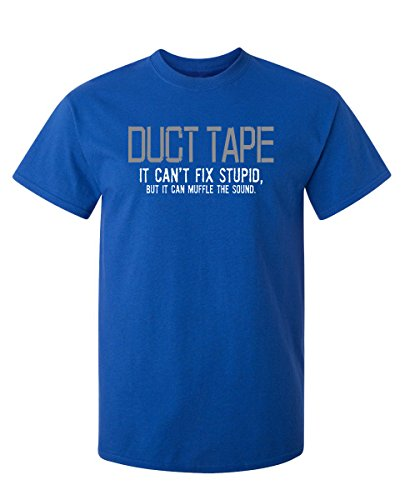 Humor Tape Duct - Duct Tape It Can't Fix Stupid But It Can Muffle Funny T-Shirt 3XL Royal