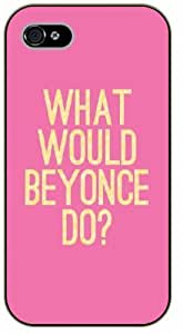iPhone 4 / 4s What would Beyonce do? black plastic case / Inspirational and motivational life quotes / SURELOCK AUTHENTIC