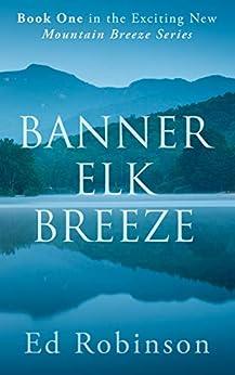 Banner Elk Breeze (Mountain Breeze Book 1) by [Robinson, Ed ]