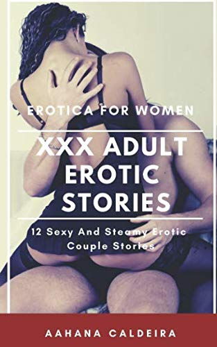 XXX Adult Erotic Stories: Erotica for Women: 12 Sexy And Steamy Erotic Couple Stories
