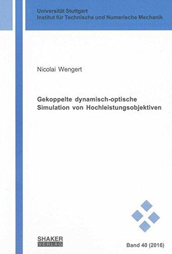 Gekoppelte dynamisch-optische Simulation von Hochleistungsobjektiven (Schriften aus dem Institut für Technische und Numerische Mechanik der Universität Stuttgart)