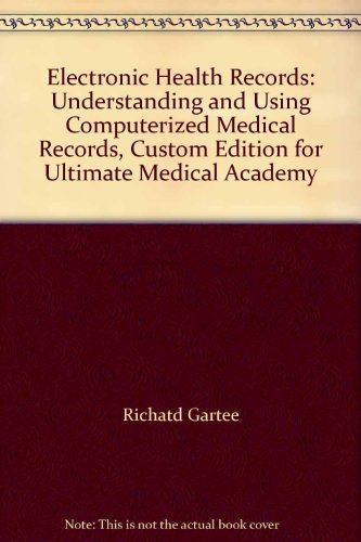 Electronic Health Records: Understanding and Using Computerized Medical Records, Custom Edition for Ultimate Medical Aca