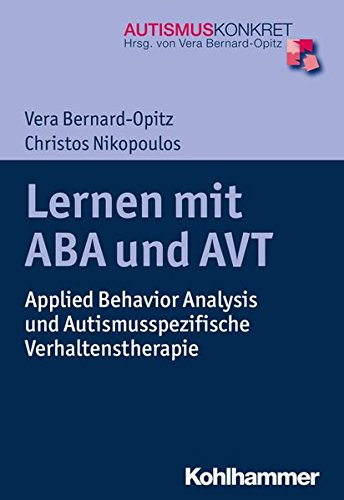 Lernen mit ABA und AVT: Applied Behavior Analysis und Autismusspezifische Verhaltenstherapie (Autismus Konkret)