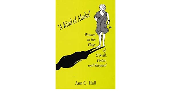 Amazon A Kind Of Alaska Women In The Plays ONeill Pinter And Shepard 9780809318773 Ann Hall Books