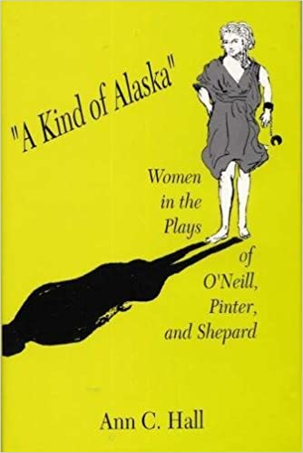 A Kind Of Alaska Women In The Plays ONeill Pinter And Shepard Hardcover November 29 1993