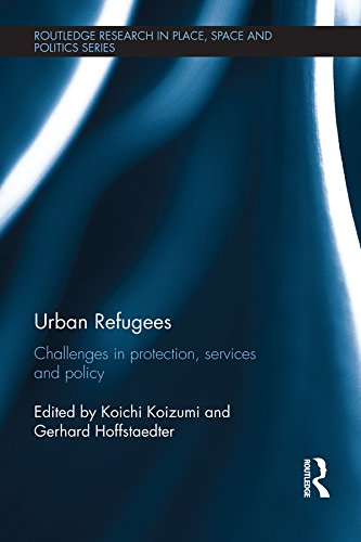 Download Urban Refugees: Challenges in Protection, Services and Policy (Routledge Research in Place, Space and Politics) Pdf