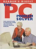 Reader's Digest the PC Problem Solver, Readers Digest, 0762103418