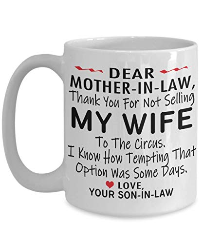 Funny Gift Family - Dear Mother-In-Law Thank You For Not Selling My Wife To The Circus Coffee Mug - Gift Idea For Mother in law From Son-in-law Tea Cup Mother's day Christmas, Xmas -