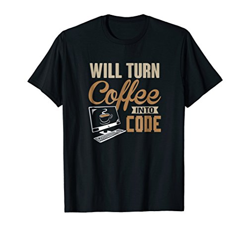 Will Turn Coffee Into Code Hacker Software Engineer T-Shirt