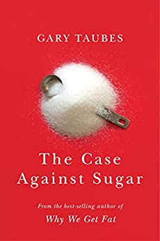 The Case Against Sugar by [Taubes, Gary]