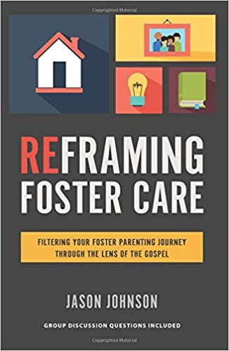 Reframing Foster Care Filtering Your Foster Parenting Journey Through the Lens of the Gospel