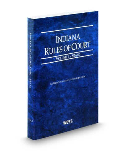 Indiana Rules of Court - State, 2012 ed. (Vol. I, Indiana Court Rules)