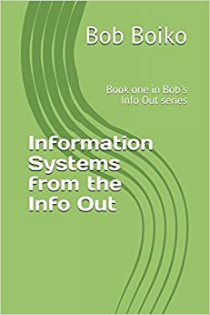 Information Systems from the Info Out: Book one in Bob's Info Out series