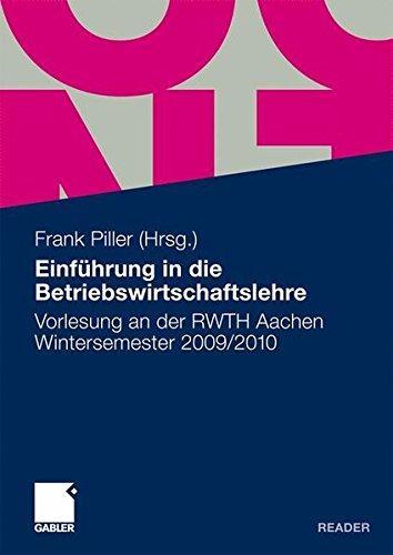 Einführung in die Betriebswirtschaftslehre: Vorlesung an der RWTH Aachen. Wintersemester 2009/2010
