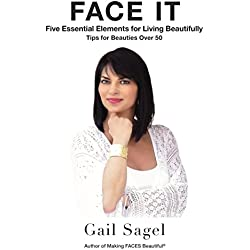 FACE IT: Five Essential Elements for Living Beautifully - Tips for Beauties Over 50