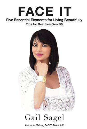 (FACE IT: Five Essential Elements for Living Beautifully - Tips for Beauties Over 50)