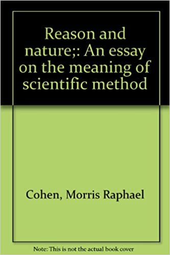 Reason And Nature An Essay On The Meaning Of Scientific Method  Reason And Nature An Essay On The Meaning Of Scientific Method Morris  Raphael Cohen  Amazoncom Books