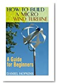 How to Build a Micro Wind Turbine: A Guide for Beginners: (Wind Power, Power Generation)