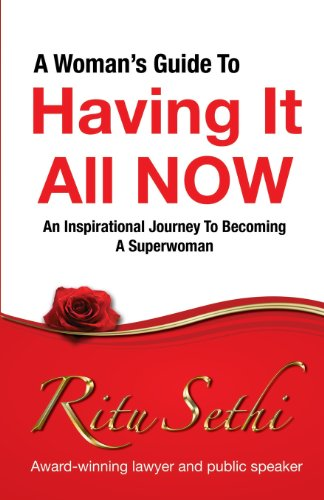 A Woman's Guide to Having It All Now: An Inspirational Journey to Becoming a Superwoman
