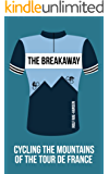 The Breakaway - Cycling the Mountains of the Tour de France