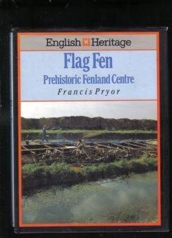English Heritage Book of Flag Fen: Prehistoric Fenland Centre