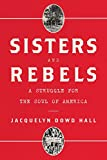 "Jacquelyn Dowd Hall, ""Sisters and Rebels: A Struggle for the Soul of America"" (W. W. Norton, 2019)"