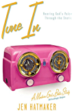 Tune In: Hearing God's Voice Through the Static (A Modern Girl's Bible Study Book 2)