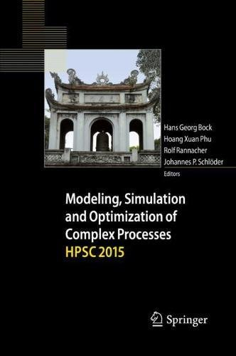 Modeling, Simulation and Optimization of Complex Processes  HPSC 2015: Proceedings of the Sixth International Conference on High Performance Scientific Computing, March 16-20, 2015, Hanoi, Vietnam by Springer