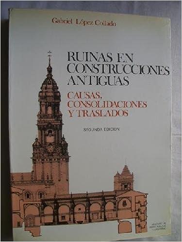 LAS RUINAS EN CONSTRUCCIONES ANTIGUAS Causas, Consolidaciones y Traslados: GABRIEL LOPEZ COLLADO: 9788474332162: Amazon.com: Books