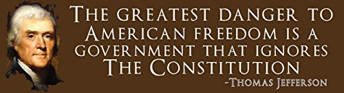"WYCO Products - ""The Greatest Danger to American Freedom is A Government That Ignores The Constitution - Thomas Jefferson - Political - 3""x10"" Bumper Sticker Vehicle Vinyl poli061303-3 x10-S"