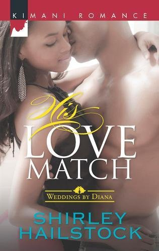 His Love Match (Harlequin Kimani RomanceWeddings by Diana) by Harlequin Kimani