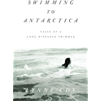 Swimming to Antarctica: Tales of a Long-Distance Swimmer (Alex Awards (Awards)) (English Edition)