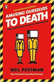 Read Online Amusing Ourselves to Death 20th (twentieth) edition Text Only PDF