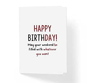 c192242e4e0 Amazon.com   Funny Happy Birthday Card - May Your Weekend Be Filled ...
