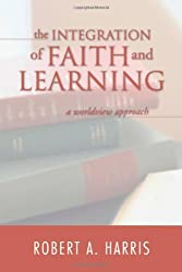 The Integration of Faith and Learning: A Worldview Approach