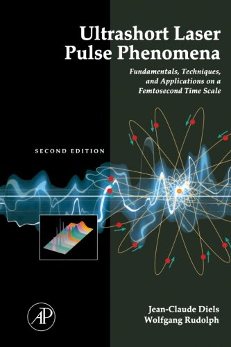(Ultrashort Laser Pulse Phenomena, Second Edition: Fundamentals, Techniques, and Applications on a Femtosecond Time Scale)