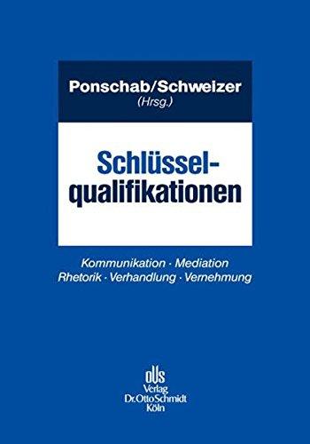 Schlüsselqualifikationen: Kommunikation Mediation Rhetorik Verhandlung Vernehmung