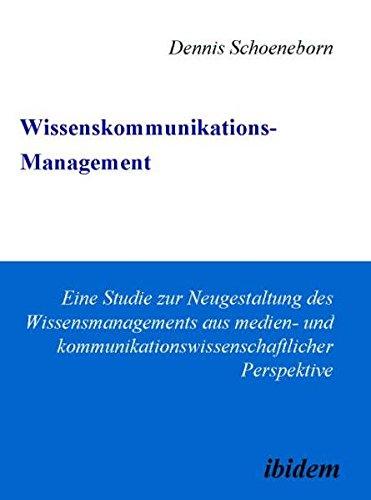 Wissenskommunikations-Management: Eine Studie zur Neugestaltung des Wissensmanagements aus medien- und kommunikationswissenschaftlicher Perspektive